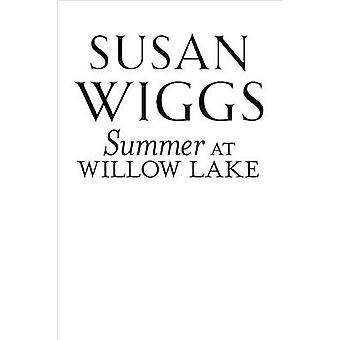 Summer at Willow Lake by Susan Wiggs - 9780778330073 Book