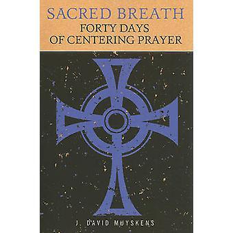 Sacred Breath - Forty Days of Centering Prayer by J David Muyskens - 9