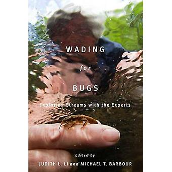 Wading for Bugs - Exploring Streams with the Experts by Judith L. Li -