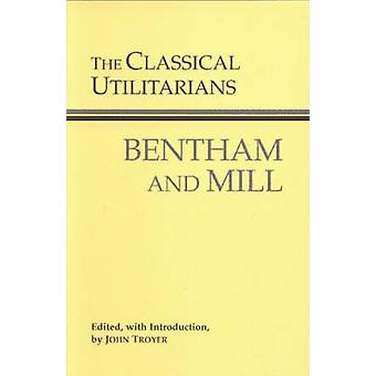 The Classical Utilitarians by Jeremy Bentham - John Stuart Mill - Joh
