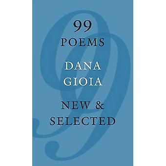 99 Poems - New & Selected by Dana Gioia - 9781555977320 Book
