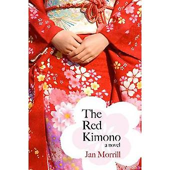 The Red Kimono - A Novel by Jan Morrill - 9781557289940 Book