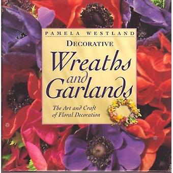 Decorative Wreaths and Garlands - The Art & Craft of Floral Decoration