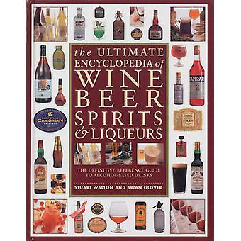 The Ultimate Encyclopedia of Wine - Beer - Spirits & Liqueurs - The De