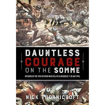 Dauntless Courage on the Somme - Officers of the 19th Division Who Fel