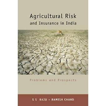 Agricultural Risk and Insurance in India - Problems and Prospects by S