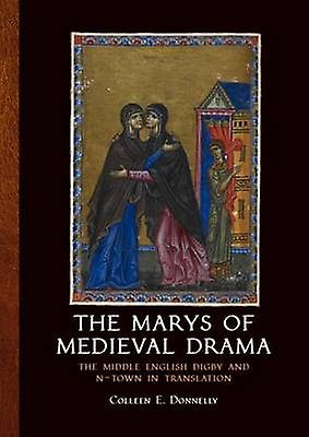 The Marys of Medieval Drama - The Middle English Digby and N-Town in T