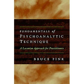 Fundamentals of Psychoanalytic Technique by Bruce Fink