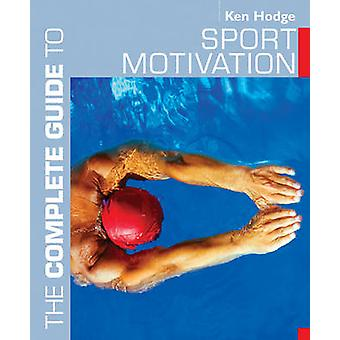 The Complete Guide to Sport Motivation by Ken Hodge - 9780713674651 B