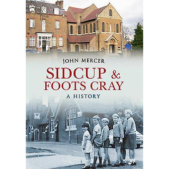 Sidcup & Foots Cray - A History by John Mercer - 9781445611952 Book