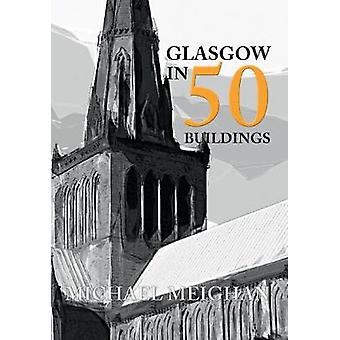Glasgow in 50 Gebäude von Michael Meighan - 9781445655918 Buch
