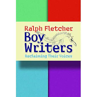 Boy Writers - Reclaiming Their Voices by Ralph Fletcher - 978157110425