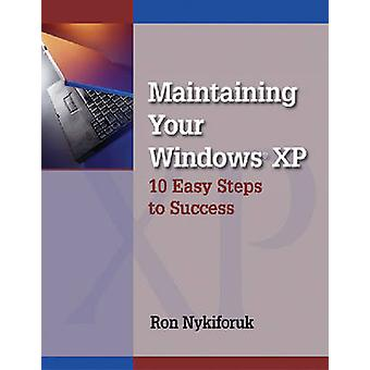 Maintaining Windows XP - 10 Easy Steps to Success by Ron Nykiforuk - 9