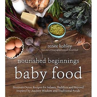 Nourished Beginnings Baby Food by Renee Kohley - 9781624143014 Book