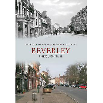 Beverley Through Time by Patricia Deans - Margaret Sumner - 978184868