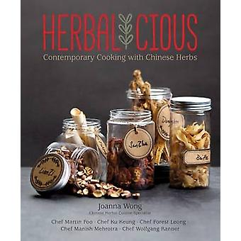 Herbalicious - Contemporary Cooking with Chinese Herbs by Joanna Wong