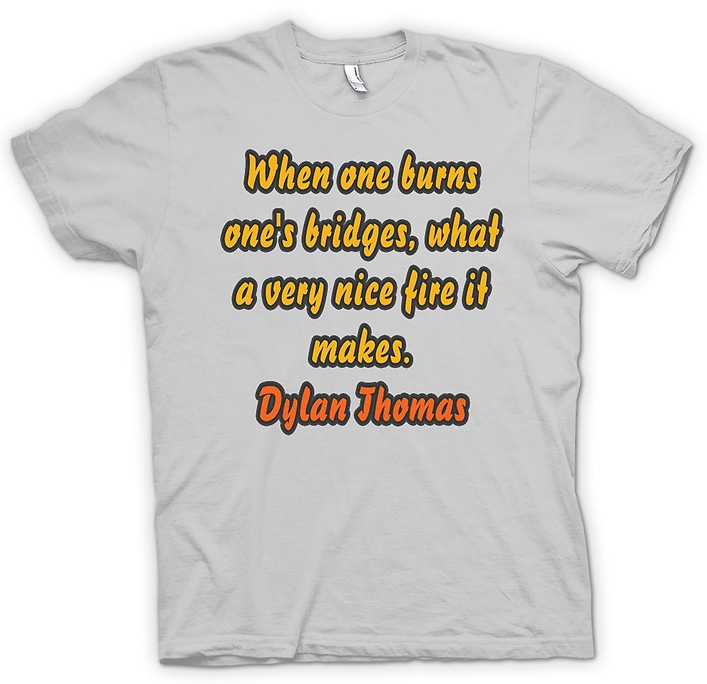 Mens T-shirt - When One Burns One's Bridges, It Makes A Very Nice Fire