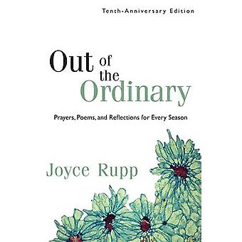 Out of the Ordinary Prayers Poems and Reflections for Every Season by Rupp & Joyce