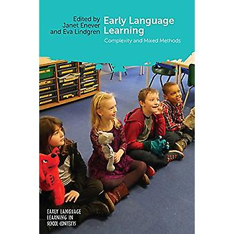 Early Language Learning - Complexity and Mixed Methods by Janet Enever