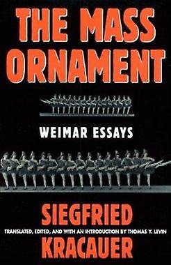 The Mass OrnaHommest - Weimar Essays by Siegfried Kracauer - Thomas Y. Le