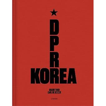 D.P.R. Korea - Grand Tour by Carl de Keyzer - 9789401443876 Book