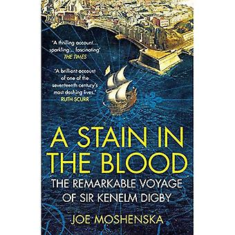 A Stain in the Blood: The� Remarkable Voyage of Sir Kenelm Digby
