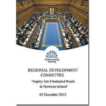 Inquiry into Unadopted Roads in Northern Ireland: Second Report, Together with the Minutes of Proceedings of the...