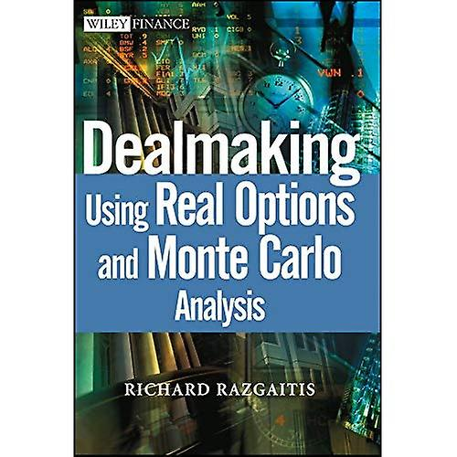 Dealmaking  Using Real Options and Monte Carlo Analysis (Wiley Finance)