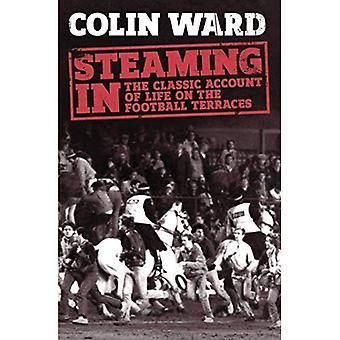 Steaming In: The Classic Account of Life on the Football Terraces