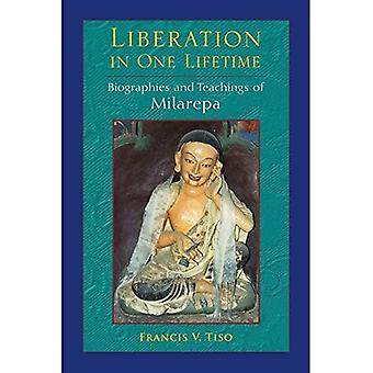 Liberation in One Lifetime: Biographies and Teachings of Milarepa