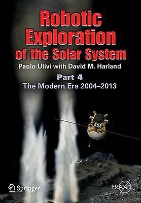 Robotic Exploration of the Solar System - Part 4 - The Modern Era 2004