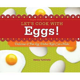 Let's Cook with Eggs!: Delicious and Fun Egg Dishes Kids Can Make