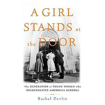 A Girl Stands at the Door - The Generation of Young Women Who Desegreg