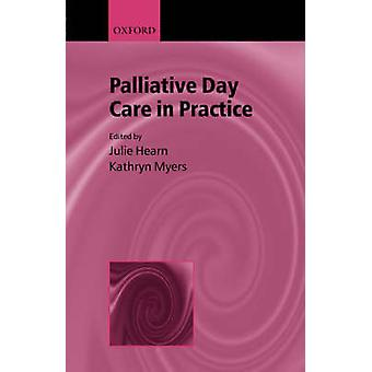 Palliative Day Care in Practice by Myers & Kathryn