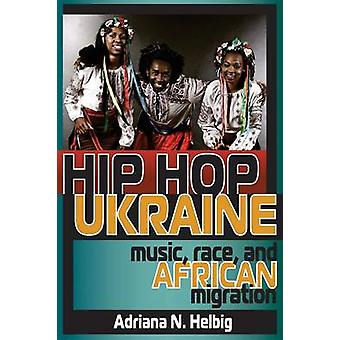 Hip Hop Ukraine Music Race and African Migration by Helbig & Adriana N.