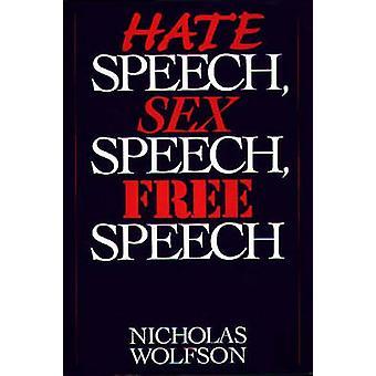 Hate Speech Sex Speech Free Speech by Wolfson & Nicholas