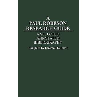A Paul Robeson Research Guide A Selected Annotated Bibliography by Davis & Lenwood