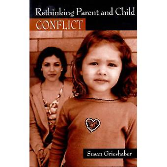 Rethinking Parent and Child Conflict by Grieshaber & Susan