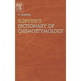 Elseviers Dictionary of Chemoetymology The Whies and Whences of Chemical Nomenclature and Terminology by Senning & Alexander