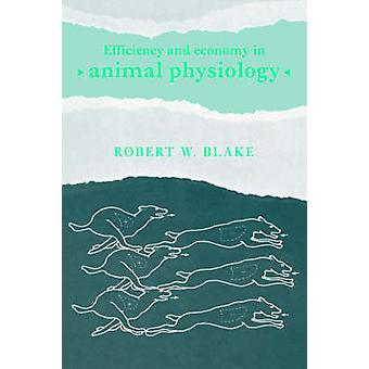 Efficiency and Economy in Animal Physiology by Blake & Robert W.