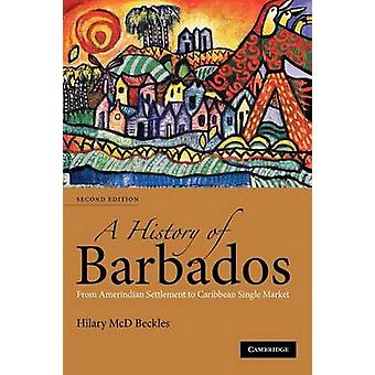 A History of Barbados From Amerindian Settlement to Caribbean Single Market by Beckles & Hilary