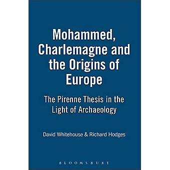 Mohammed Charlemagne and the Origins of Europe by Hodges & Richard