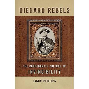 Eingefleischte Rebellen die Konföderierte Kultur der Unbesiegbarkeit von Phillips & Jason