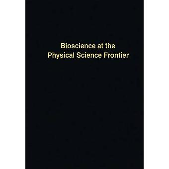 Bioscience at the Physical Science Frontier  Proceedings of a Foundation Symposium on the 150th Anniversary of Alfred Nobels Birth by Nicolini & Claudio