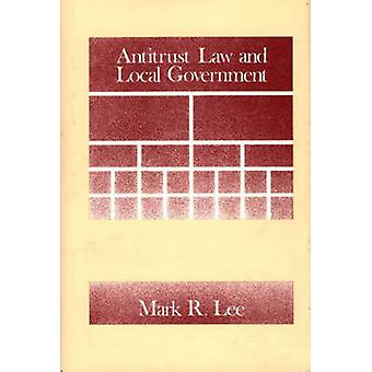 Antitrust Law and Local Government by Lee & Mark R.