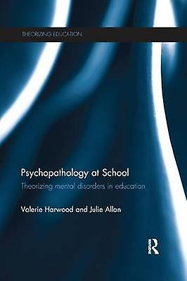Psychopathology at School  Theorizing Hommestal disorders in education by Harbois & Valerie