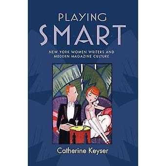 Spille Smart New York kvinder forfattere og moderne magasin kultur af Keyser & Catherine
