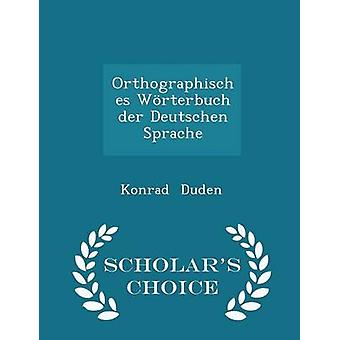 Orthographisches Wrterbuch der Deutschen Sprache  Scholars Choice Edition by Duden & Konrad