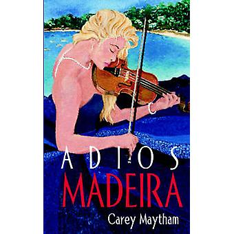 Adios Madeira by Maytham & Carey