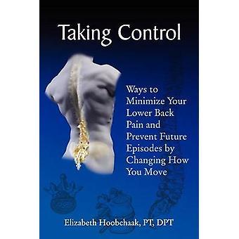 Nemen controle manieren minimaliseren uw pijn in de onderrug en te voorkomen dat toekomstige afleveringen door te wijzigen hoe u verplaatsen door Hoobchaak & PT & DPT & Elizabeth